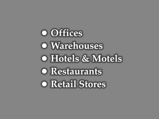 •	Offices •	Warehouses •	Hotels & Motels •	Restaurants •	Retail Stores