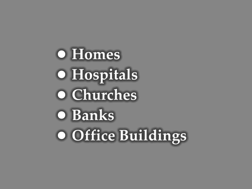 •	Homes •	Hospitals •	Churches •	Banks •	Office Buildings